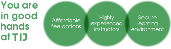 """You are in good hands at TIJ """"Affordable fee options"""" """"Highly experienced instructors"""" """"Secure learning environment"""""""