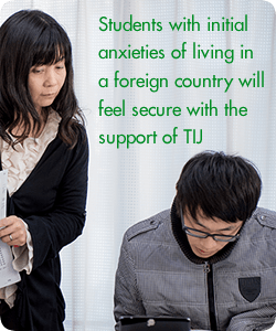 Students with initial anxieties of living in a foreign country will feel secure with the support of TIJ.
